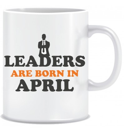 Everyday Desire Leaders are Born in April Ceramic Coffee Mug - Birthday gifts for Boys, Men, Father - ED663