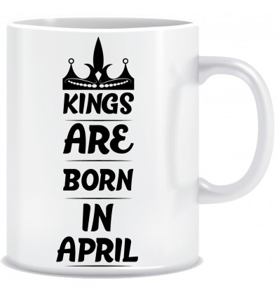 Everyday Desire Kings are Born in April Ceramic Coffee Mug - Birthday gifts for Boys, Men, Father - ED698