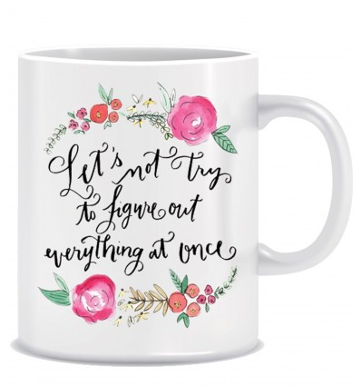 Let's not try to figure out everything at once Ceramic Coffee Mug ED012