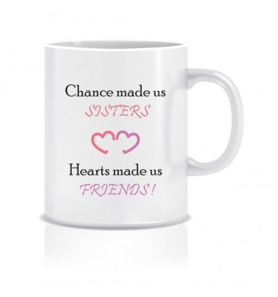 Chance made us sisters Hearts made us friends Ceramic Coffee Mug ED053