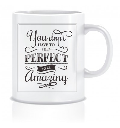Everyday Desire You Don't have to be Perfect to be Amazing Printed Ceramic Coffee Mug ED089