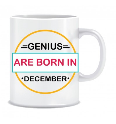 Everyday Desire Genius are Born in December Printed Ceramic Coffee Tea Mug ED281