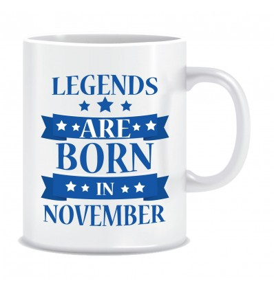 Everyday Desire Legends are Born in November Printed Ceramic Coffee Tea Mug ED266
