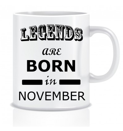 Everyday Desire Legends are Born in November Printed Coffee Tea Mug ED220