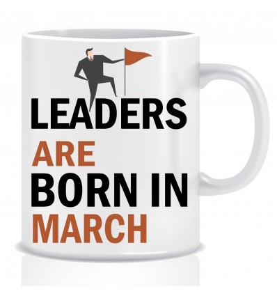 Everyday Desire Leaders are Born in March Ceramic Coffee Mug - Birthday gifts for Boys, Men, Father - ED494