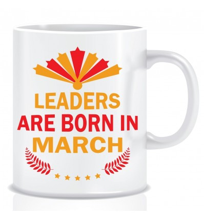 Everyday Desire Leaders are Born in March Ceramic Coffee Mug - Birthday gifts for Boys, Men, Father - ED496