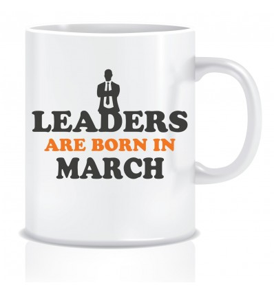 Everyday Desire Leaders are Born in March Ceramic Coffee Mug - Birthday gifts for Boys, Men, Father - ED503