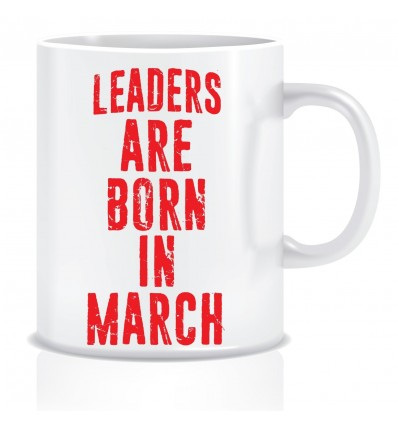 Everyday Desire Leaders are Born in March Ceramic Coffee Mug - Birthday gifts for Boys, Men, Father - ED504