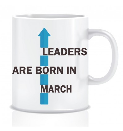 Everyday Desire Leaders are Born in March Ceramic Coffee Mug - Birthday gifts for Boys, Men, Father - ED514