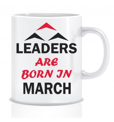 Everyday Desire Leaders are Born in March Ceramic Coffee Mug - Birthday gifts for Boys, Men, Father - ED515