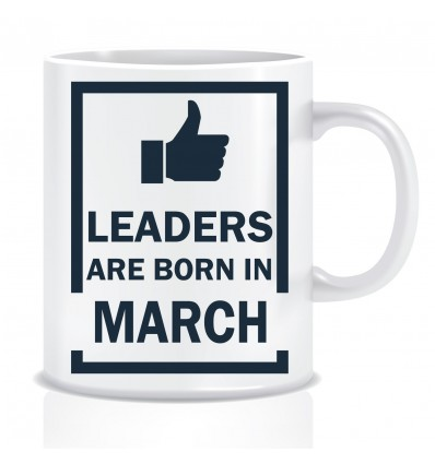 Everyday Desire Leaders are Born in March Ceramic Coffee Mug - Birthday gifts for Boys, Men, Father - ED516