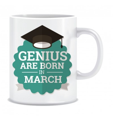 Everyday Desire Genius are Born in March Ceramic Coffee Mug - Birthday gifts for Boys, Men, Father - ED532