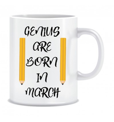 Everyday Desire Genius are Born in March Ceramic Coffee Mug - Birthday gifts for Boys, Men, Father - ED545