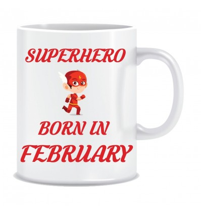 Everyday Desire Superheroes are Born in February Ceramic Coffee Mug - Birthday gifts for Boys, Men, Father - ED559